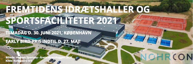 FREMTIDENS IDRÆTSHALLER & SPORTSFACILITETER 2021 - Nohrcon
