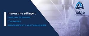 Vi søker syktig medarbeider som er god på HSEQ,  HMS,  Kvalitet, System, samt en god og dyktig sveiser og en medarbeider som kan ta ansvar for vannskjæreren, Water Jet Sweden.