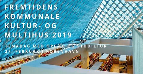 Temadag: Fremtidens kommunale kultur- og multihus 2019