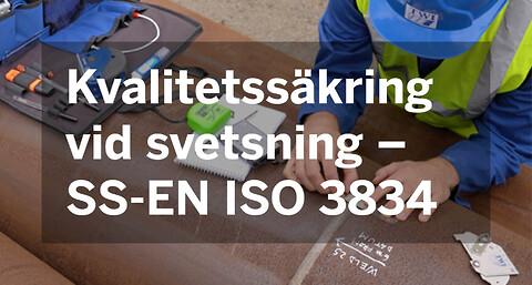 Kvalitetssäkring vid svetsning – SS-EN ISO 3834