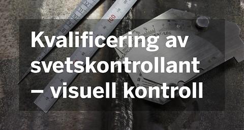 Kvalificering av svetskontrollant - visuell kontroll - Kvalificering